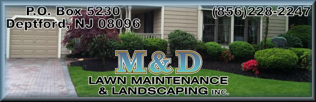 M&D Lawn Maintenance & Landscaping, Inc.Deptford, NJ 08096 ~ 856-228-2247